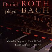 Daniel Roth Plays Bach (Grandes orgues A. Cavaillé-Coll, Saint Sulpice, Paris) by Daniel Roth