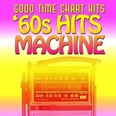 Good Time Chart Hits: '60s Hit Machine by Various Artists