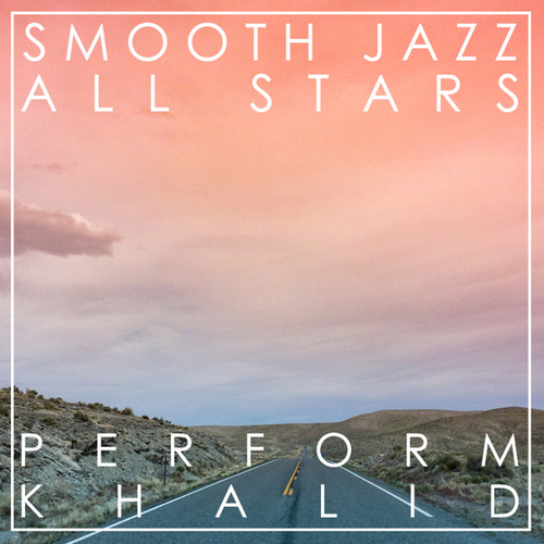 Smooth Jazz All Stars Perform Khalid by Smooth Jazz Allstars