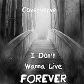 I Don't Wanna Live Forever by Coververve