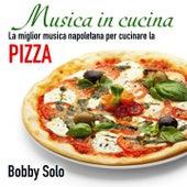 Musica in cucina: la miglior musica napoletana per cucinare la pizza by Bobby Solo
