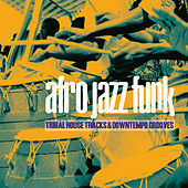 Afro Jazz Funk (Tribal House Tracks & Downtempo Grooves) by Various Artists