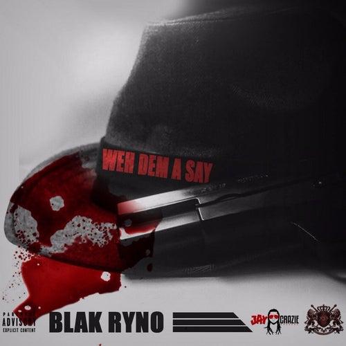 Weh Dem A Say by Blak Ryno