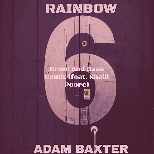 Rainbow Six (Drum and Bass Remix) [feat. Khalil Poore] by Adam Baxter
