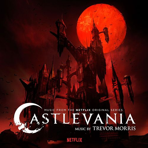 Castlevania (Music from the Netflix Original Series) by Trevor Morris