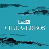 Top 10: Villa-Lobos by Various Artists