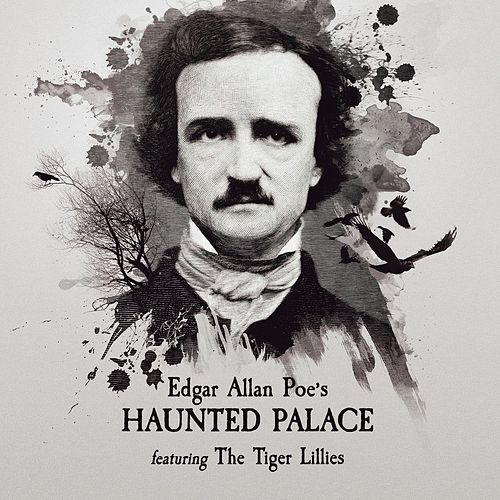 Edgar Allan Poe's Haunted Palace, Featuring the Tiger Lillies by The Tiger Lillies
