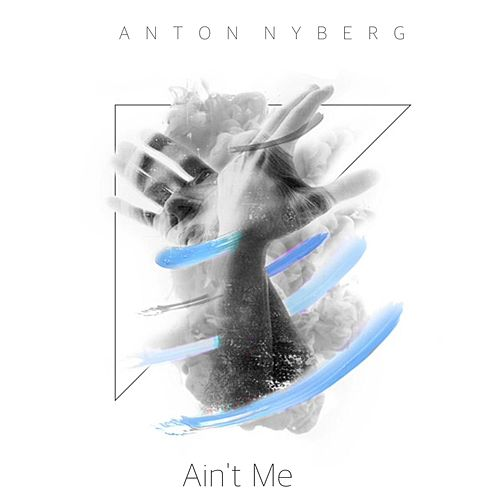 Ain't Me by Anton