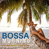 Bossa Morning 2: A Soft Music Selection to Start the Day by Various Artists