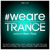 #WeAreTrance #006-17-07 (Mixed by Andre Visior) von Various Artists