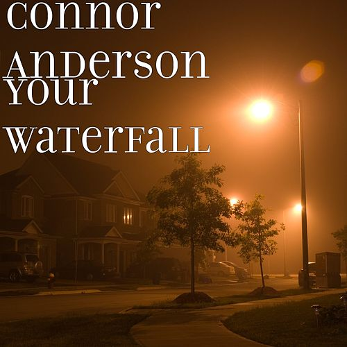 Your Waterfall by Connor Anderson