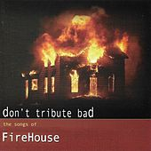 Don't Tribute Bad: The Songs of FireHouse by Various Artists