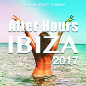 After Hours Ibiza 2017 by Various Artists