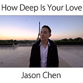 How Deep Is Your Love by Jason Chen