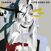 Life Goes On by Fergie