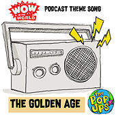 The Golden Age (Wow In The World Podcast Theme Song) by The Pop Ups