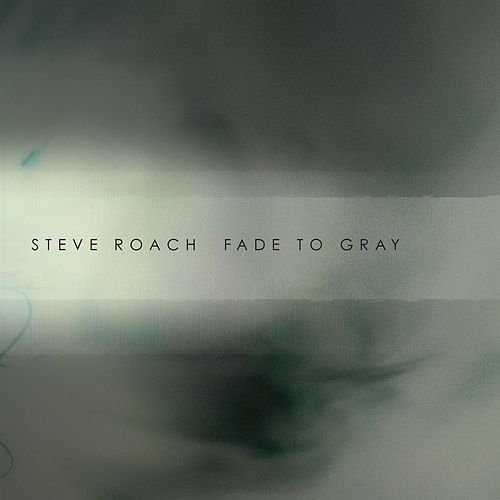 Fade To Gray by Steve Roach