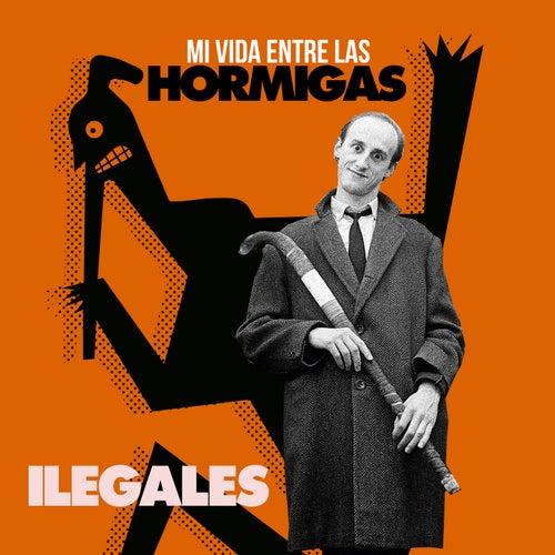 Mi Vida Entre Las Hormigas by Ilegales