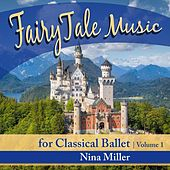 Fairy Tale Music for Classical Ballet, Vol. 1 by Nina Miller