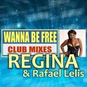 Wanna Be Free: Club Mixes by Regina