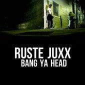Bang Ya Head by Ruste Juxx