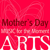 Music for the Moment: Mother's Day von Various Artists