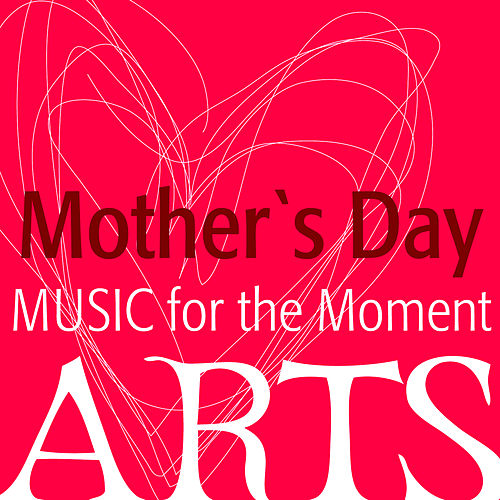 Play & Download Music for the Moment: Mother's Day by Various Artists | Napster