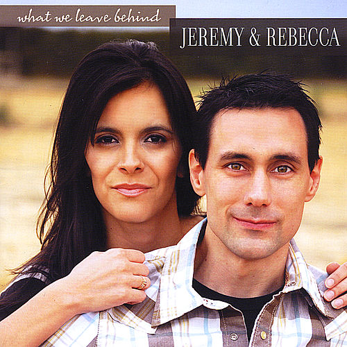 What We Leave Behind by Jeremy and Rebecca