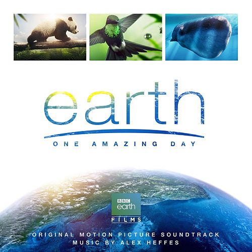 Earth: One Amazing Day (Original Motion Picture Soundtrack) by Alex Heffes