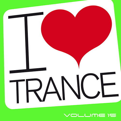 Play & Download I Love Trance, Vol. 15 by Various Artists | Napster
