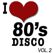 I Love 80's Disco Vol.2 by The Eighty Group