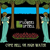 Play & Download Come Hell Or High Water by The Flowers Of Hell | Napster