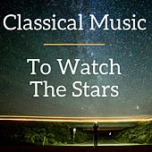 Classical music to watch the stars by Various Artists