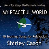 My Peaceful World: Music for Sleep, Meditation & Healing by Shirley Cason