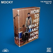 How To Hit What And How Hard (The Moxtape Vol. IV) by Mocky