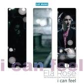 I Can Feel by Ela Rose