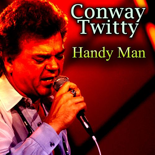 Handy Man by Conway Twitty