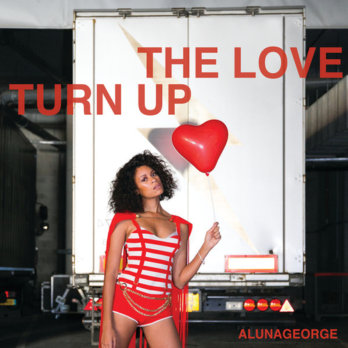 Turn Up The Love by AlunaGeorge