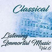 Classical Listening Immortal Music, Vol.6 by Various Artists