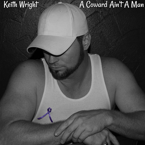 A Coward Ain't a Man by Keith Wright