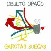 Objeto Opaco by Garotas Suecas
