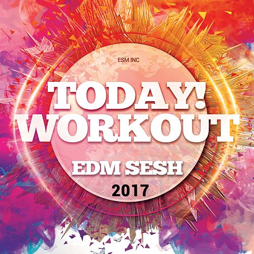"Various: ""Today! Workout EDM Sesh 2017"""