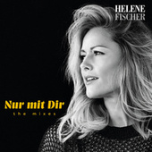 Nur mit Dir (The Mixes) by Helene Fischer