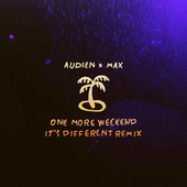One More Weekend (It's Different Remix) by max