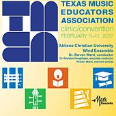 2017 Texas Music Educators Association (TMEA): Abilene Christian University Wind Ensemble [Live] by Various Artists