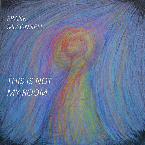 This Is Not My Room by Frank McConnell