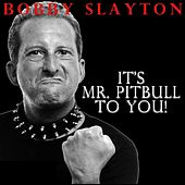It's Mr. Pitbull to You by Bobby Slayton