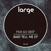 Baby Tell Me EP by Fish Go Deep