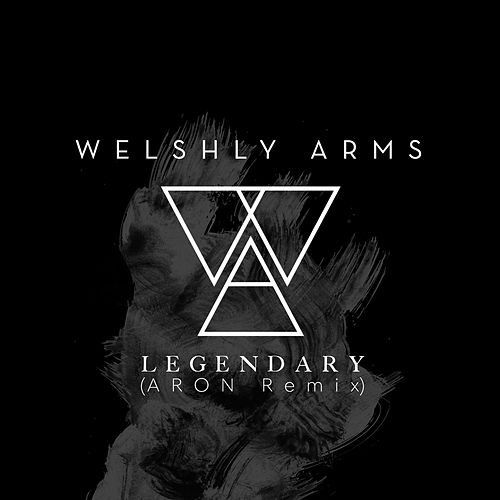 Legendary (ARON Remix) von Welshly Arms
