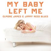 My Baby Left Me: Elmore James & Jimmy Reed Blues by Various Artists